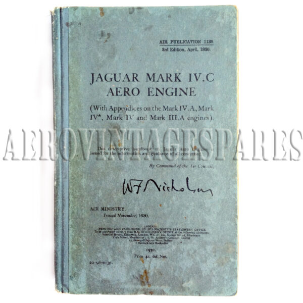 Jaguar Series IV.C Aero Engine' Air Publication 1139.  Third Edition, April 1930 (With Appendices on the Mark IV.A, Mark IV*, Mark  IV adn Mark III.A engines) 'This descriptive handbook on the Jaguar Series IV Aero Engine is issued for the informaiton and guidance of all concerend.   By Command of the Air Council. Signature on book cover is W. ?. Nicholson Air Minstry, issued November, 1930