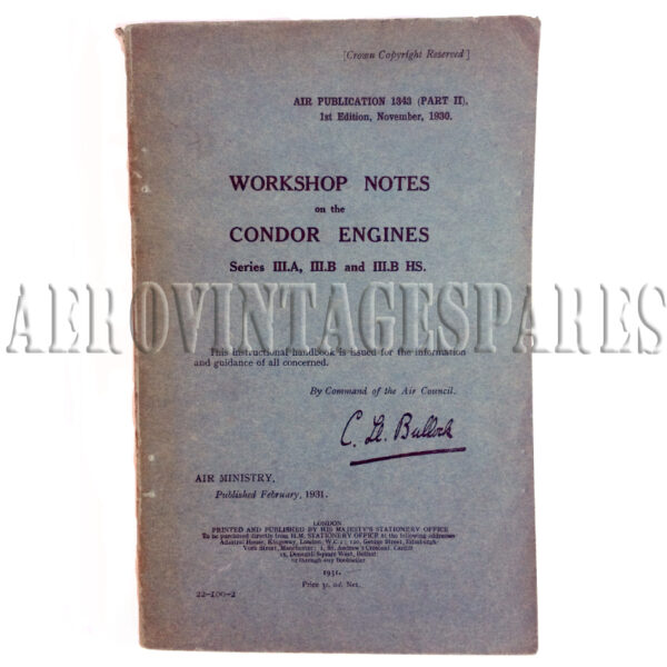 Workshop Notes on the Condor Engines Series III.A, III.B and III.B HS. Air Publication 1343 (Part II) 1st Edition, November 1930 This instructional handbook is issued for the infomraiton and guidance of all concerned, by Command of the Air Council